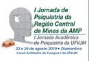 I Jornada de Psiquiatria da Região Central de Minas da AMP e I Jornada Acadêmica de Psiquiatria da UFVJM