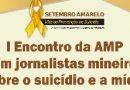 I Encontro da AMP com jornalistas mineiros sobre o suicídio e a mídia